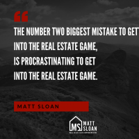 Don't procrastinate on getting into the real estate game